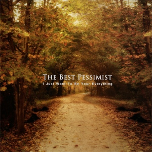 The Best Pessimist's 'I Just Want To Be Your Everything' was self-released December 22nd, 2009 Genre: Post-Rock