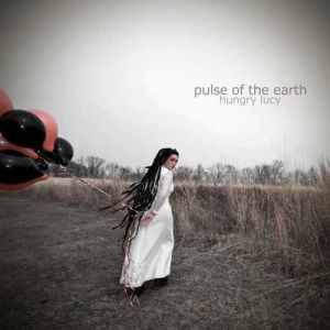 Hungry Lucy's 'Pulse of the Earth' was self-released 2010 Genre: Trip Hop