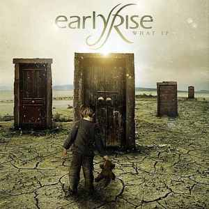 Earlyrise's 'What If' was self-released August 16, 2011. Genre: Rock