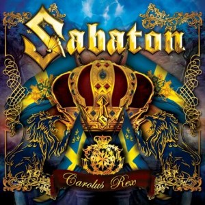 Sabaton's 'Carolus Rex' was released May 12th, 2012 via Nuclear Blast Records Genre: Power Metal/ Folk Metal