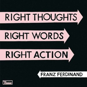 Franz Ferdinand's 'Right Thoughts, Right Words, Right Action' was released August 26th, 2013 via Domino Records.